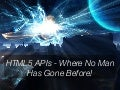 HTML5 APIs - Where No Man Has Gone Before! - GothamJS