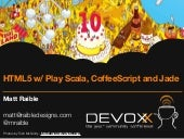 HTML5 with Play Scala, CoffeeScript and Jade - Devoxx 2011
