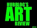 Hubblog's Art Review