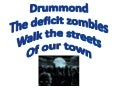 Drummond: The deficit zombies walk the streets of our town