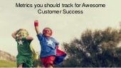 METRICS YOU SHOULD TRACK FOR AWESOME CUSTOMER SUCCESS