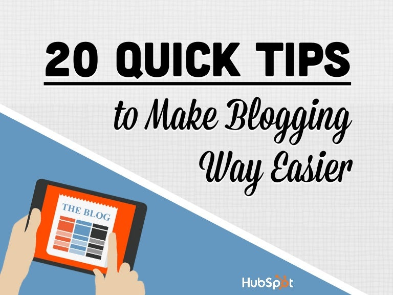 20 Quick Tips to Make Blogging Way Easier