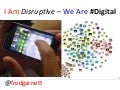I Am Disruptive - We Are Digital