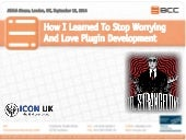 Dr. Strangelove, or how I learned to love plugin development