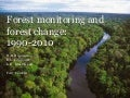 Forest monitoring and forest change : 1990 - 2010