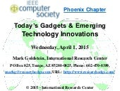 IEEE Computer Society Phoenix - Today's Gadgets & Emerging Technology Innovations 4/1/15