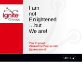 I am not Enlightened... We Are!!