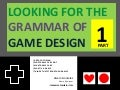 Looking for the grammar of game design part 1
