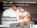 The impact of obesity discourses on maternal identities, early feeding relationships and parenting practices