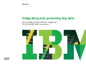 Big Data needs governance ! Integrating and governing big data, with IBM Solutions.