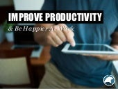Improve Productivity & Be Happier At Work