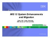 IMS 13 Systems Enhancements and Migration - IMS UG May 2013 Dallas