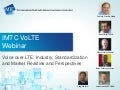 IMTC VoLTE Webinar - Voice over LTE: Industry, Standardization and Market Realities and Perspectives