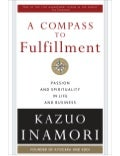 Passion and Spirituality in Life and Business Advice from Kazuo Inamori