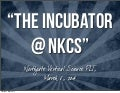 Incubator @ NKCS Introduction - Middle School Science