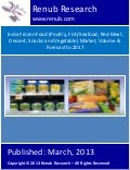 India Frozen Food (Poultry, Fish/Seafood, Red Meat, Dessert, Snacks and Vegetable) Market, Volume & Forecast to 2017