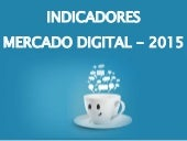 Indicadores Mercado Digital - 2015