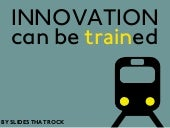 Innovation can be Trained