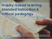 Inquiry based learning, blended instrution and critical pedagogy: navigating change in an embedded information literacy program
