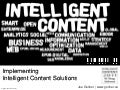 Implementing Intelligent Content Solutions (Joe Gollner - Intelligent Content 2011)