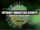 Internet Marketing Secrets: What You Need To Know