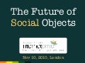 The Future of Social Objects - Internetome Conference