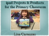 Ipad Projects & Products for Primary by Lisa Carnazzo