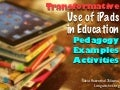 Tranformative Use of iPads in the Education: Pedagogy, Examples, Activities