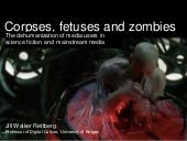 Corpses, Fetuses And Zombies: The Dehumanization of Media Users in Science Fiction and Mainstream Media