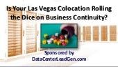 Is Your Las Vegas Colocation Rolling the Dice on Business Continuity? (SlideShare)
