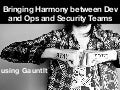 Brining Harmony between Dev and Ops and Security Teams using Gauntlt at ISC2 Austin Event