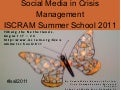 Social Media in Crisis Management: ISCRAM Summer School 2011
