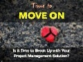 Time to Break Up With Your Project Management Solution?