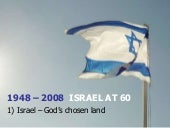 Israel at 60 - 1) Israel - God's ch...