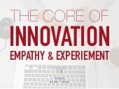 The Core of Innovation: Empathy and Experiment