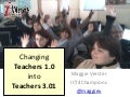 Iweek2011 presetation: Changing teacher 1.0 into teacher 3.01
