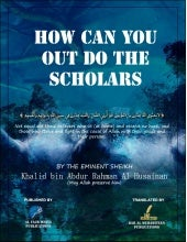How can you out do the scholars? | Khaalid bin 'Abdur Rahmaan Al Husainaan