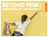 Beyond Pink: Marketing to Women 2012