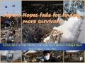 JAPAN- Hopes fade for finding more survivors -17 Mar 11