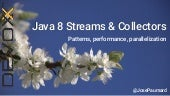 Java 8, Streams & Collectors, patterns, performances and parallelization