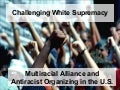 Challenging White Supremacy: Multiracial Alliance and Antiracist Organizing in the U.S.