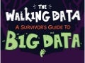 The Walking Data: A Survivors Guide to Big Data