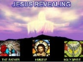 Jesus reveals thr father, son and h...