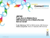 JMP205 From Zero To Mobile Hero - IBM Sametime 8.5.2 Mobile Access Server Installation