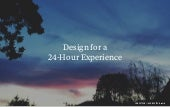 Design for a 24-Hour Experience