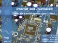 Internet and Journalism: New sources bring new opportunities
