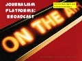 Journalism Platforms - Broadcast - Slideshare