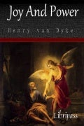 Joy And Power - Three Messages With One Meaning by Henry van Dyke - Christian Classic Books