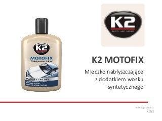 K051 K2 Motofix - Mleczko nabłyszczające z dodatkiem wosku syntetycznego