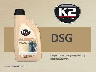 K2 MATIC DSG -  Olej do dwusprzęgłowych skrzyń automatycznych O8DSG0001